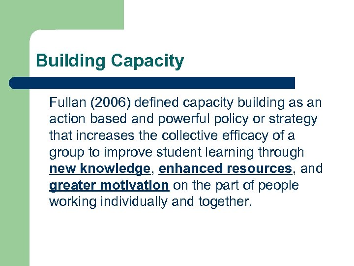 Building Capacity Fullan (2006) defined capacity building as an action based and powerful policy