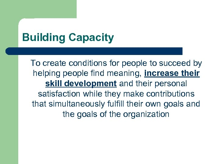 Building Capacity To create conditions for people to succeed by helping people find meaning,
