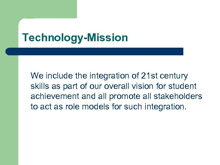 Technology-Mission We include the integration of 21 st century skills as part of our
