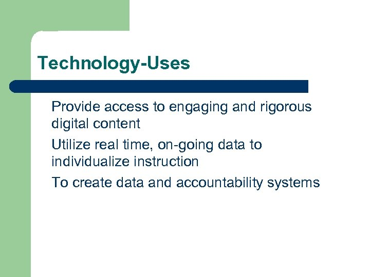 Technology-Uses Provide access to engaging and rigorous digital content Utilize real time, on-going data