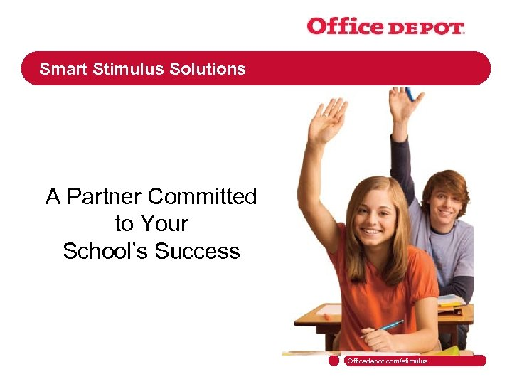 Smart Stimulus Solutions A Partner Committed to Your School's Success Officedepot. com/stimulus