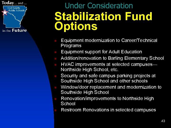 Under Consideration Stabilization Fund Options n n n n Equipment modernization to Career/Technical Programs