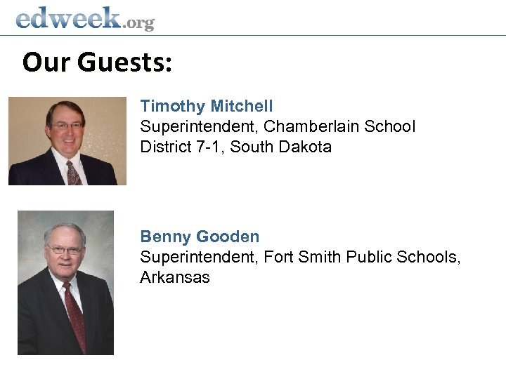 Our Guests: Timothy Mitchell Superintendent, Chamberlain School District 7 -1, South Dakota Benny Gooden