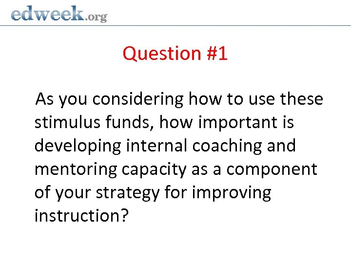Question #1 As you considering how to use these stimulus funds, how important is