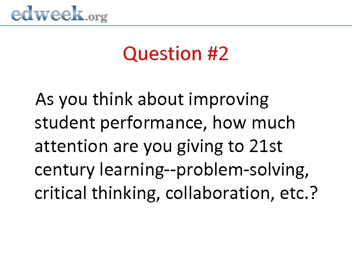 Question #2 As you think about improving student performance, how much attention are you