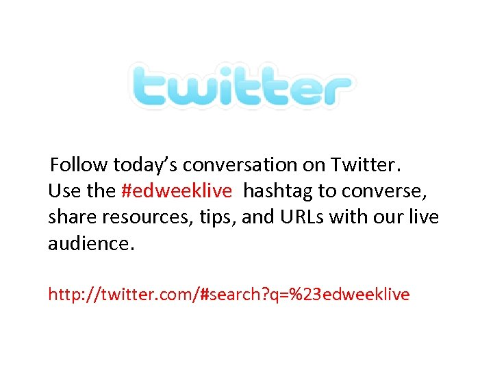 Follow today's conversation on Twitter. Use the #edweeklive hashtag to converse, share resources,