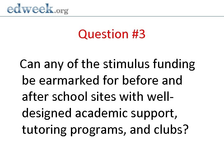 Question #3 Can any of the stimulus funding be earmarked for before and after