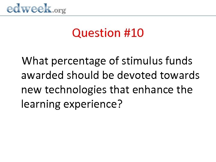 Question #10 What percentage of stimulus funds awarded should be devoted towards new technologies