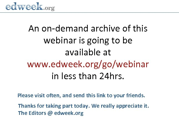 An on-demand archive of this webinar is going to be available at www. edweek.