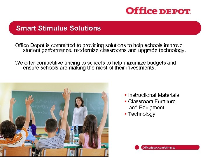 Smart Stimulus Solutions Office Depot is committed to providing solutions to help schools improve