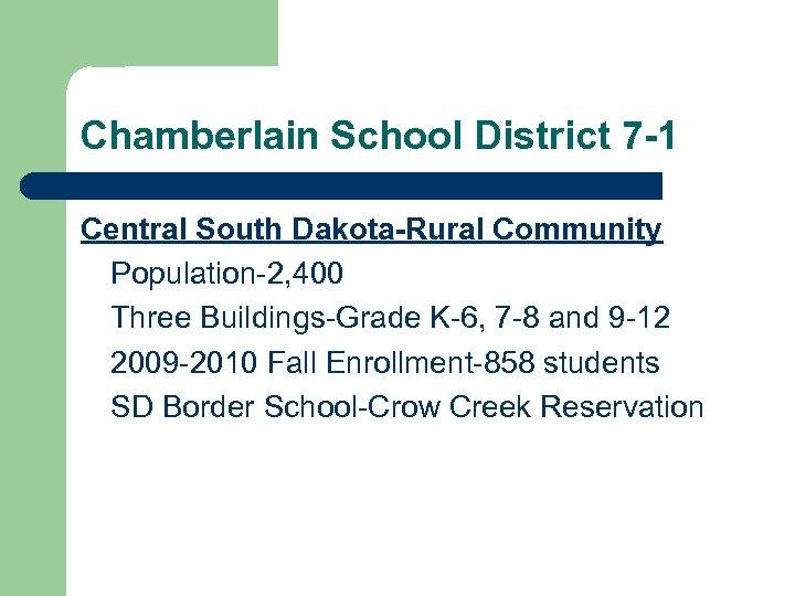 Chamberlain School District 7 -1 Central South Dakota-Rural Community Population-2, 400 Three Buildings-Grade K-6,