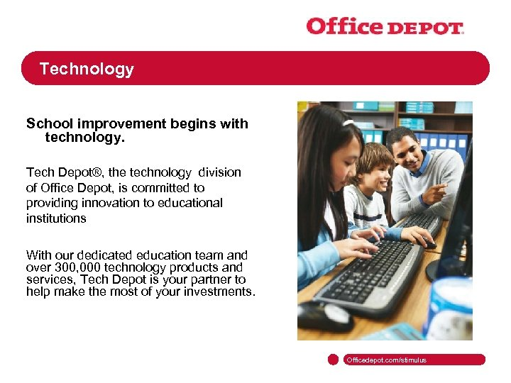 Technology School improvement begins with technology. Tech Depot®, the technology division of Office Depot,