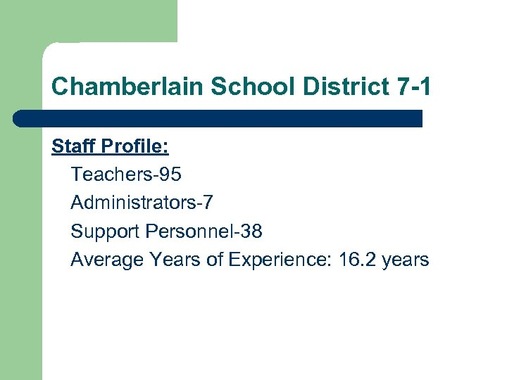 Chamberlain School District 7 -1 Staff Profile: Teachers-95 Administrators-7 Support Personnel-38 Average Years of