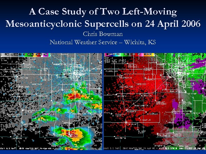 A Case Study of Two Left-Moving Mesoanticyclonic Supercells on 24 April 2006 Chris Bowman