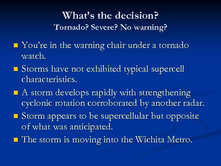 What's the decision? Tornado? Severe? No warning? You're in the warning chair under a