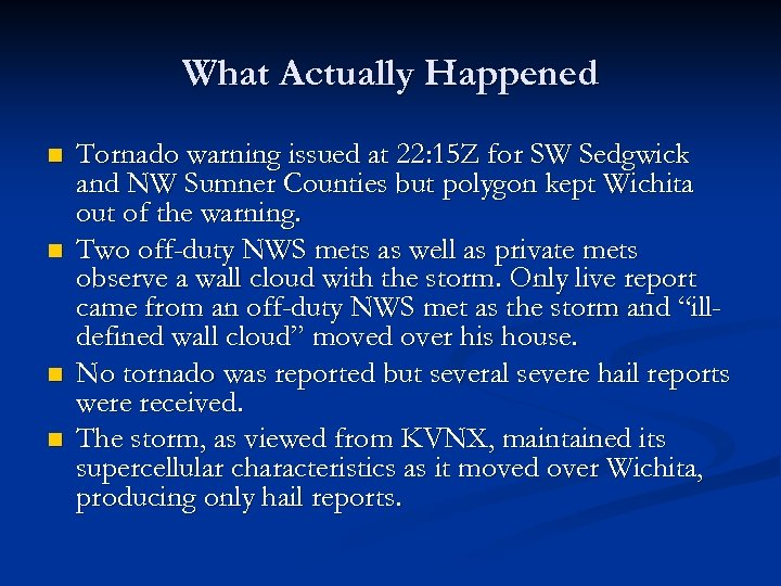 What Actually Happened n n Tornado warning issued at 22: 15 Z for SW