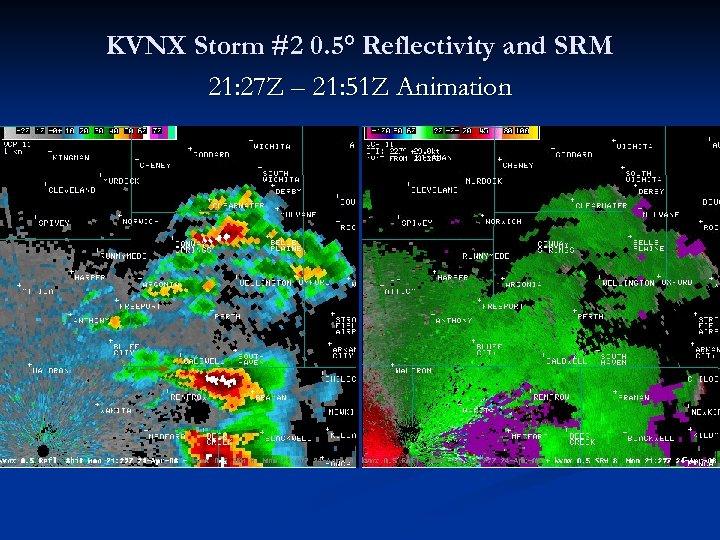 KVNX Storm #2 0. 5° Reflectivity and SRM 21: 27 Z – 21: 51