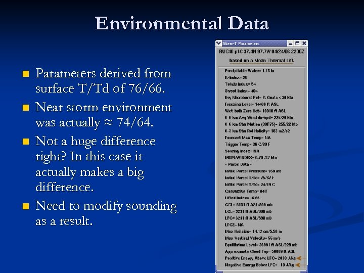 Environmental Data n n Parameters derived from surface T/Td of 76/66. Near storm environment