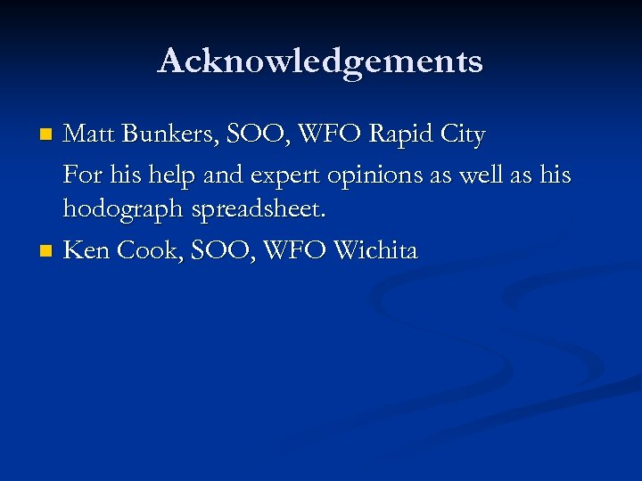 Acknowledgements Matt Bunkers, SOO, WFO Rapid City For his help and expert opinions as