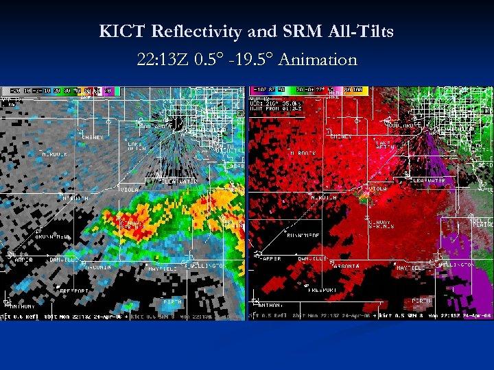 KICT Reflectivity and SRM All-Tilts 22: 13 Z 0. 5° -19. 5° Animation