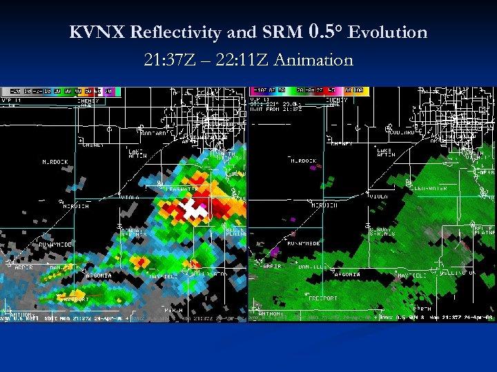 KVNX Reflectivity and SRM 0. 5° Evolution 21: 37 Z – 22: 11 Z