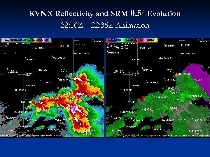 KVNX Reflectivity and SRM 0. 5° Evolution 22: 16 Z – 22: 35 Z