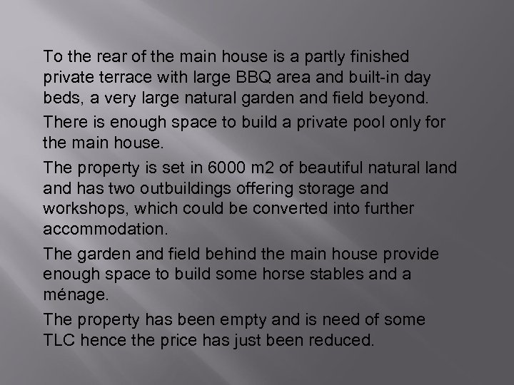 To the rear of the main house is a partly finished private terrace with