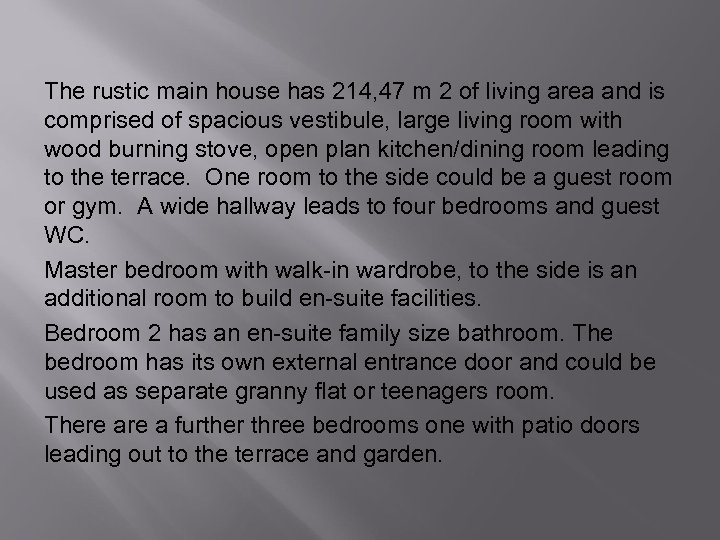 The rustic main house has 214, 47 m 2 of living area and is