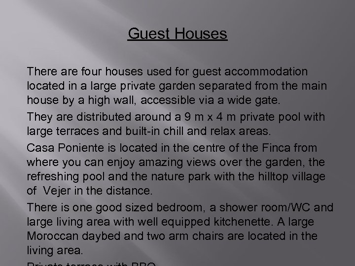 Guest Houses There are four houses used for guest accommodation located in a large