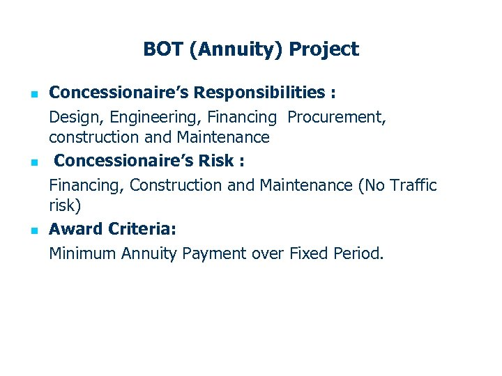 BOT (Annuity) Project n n n Concessionaire's Responsibilities : Design, Engineering, Financing Procurement, construction