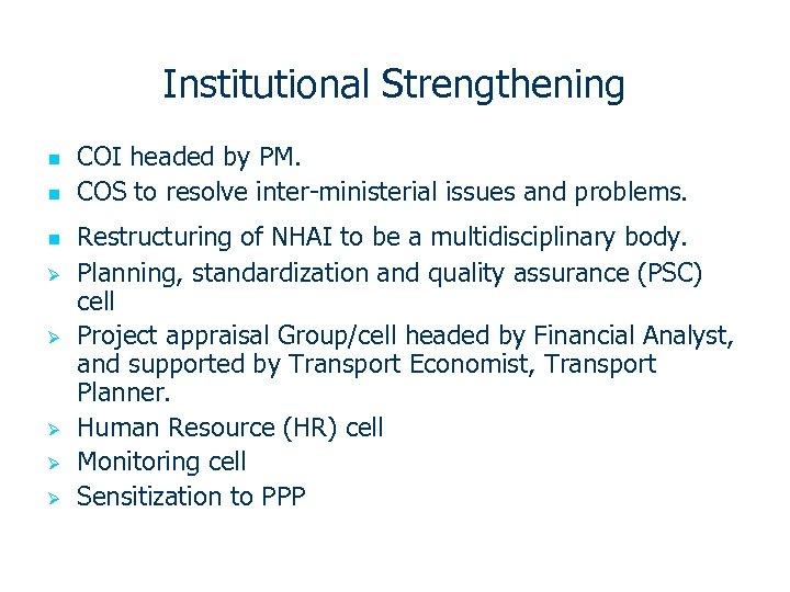 Institutional Strengthening n n n Ø Ø Ø COI headed by PM. COS to