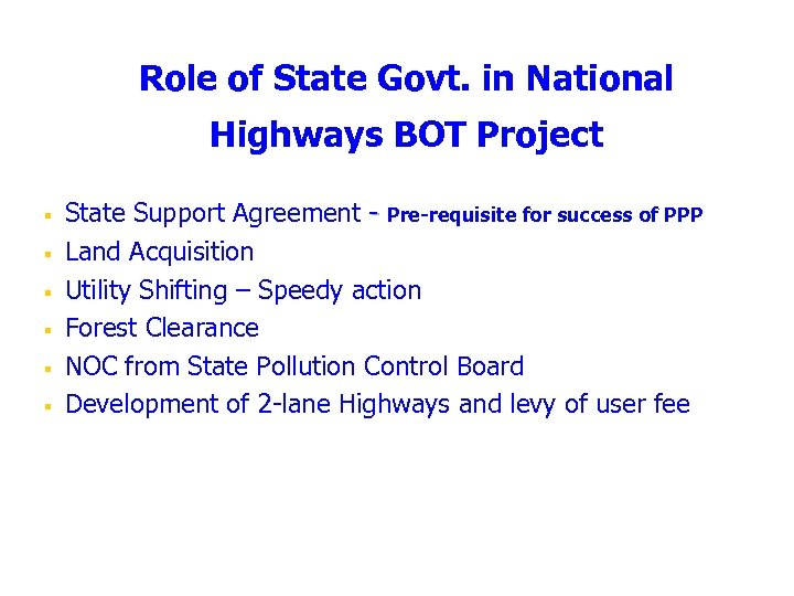 Role of State Govt. in National Highways BOT Project § § § State Support
