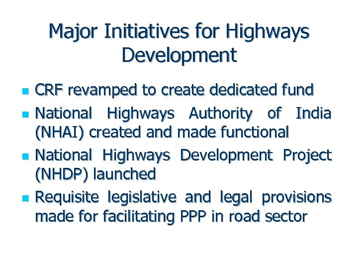 Major Initiatives for Highways Development n n CRF revamped to create dedicated fund National