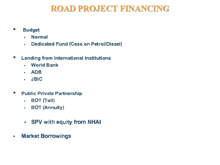 ROAD PROJECT FINANCING • Budget • Normal • Dedicated Fund (Cess on Petrol/Diesel) •