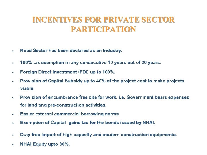 INCENTIVES FOR PRIVATE SECTOR PARTICIPATION • Road Sector has been declared as an Industry.