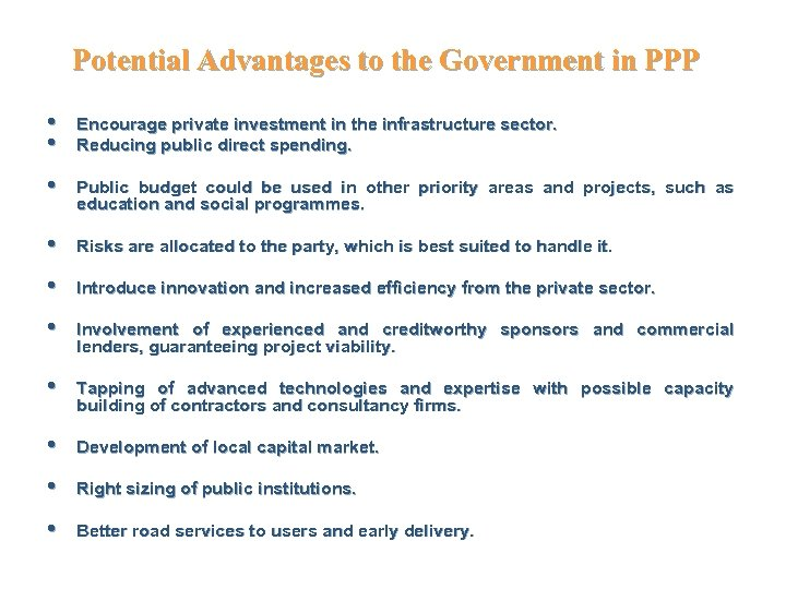 Potential Advantages to the Government in PPP • • Encourage private investment in the