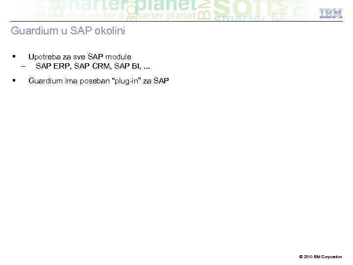 Guardium u SAP okolini Upotreba za sve SAP module – SAP ERP, SAP CRM,