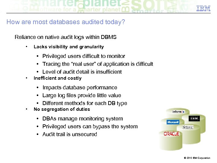 How are most databases audited today? Reliance on native audit logs within DBMS •