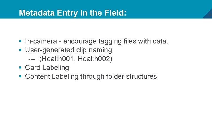Metadata Entry in the Field: § In-camera - encourage tagging files with data. §