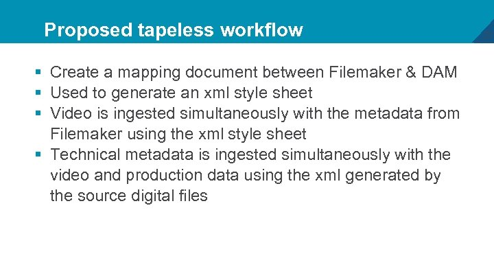 Proposed tapeless workflow § Create a mapping document between Filemaker & DAM § Used