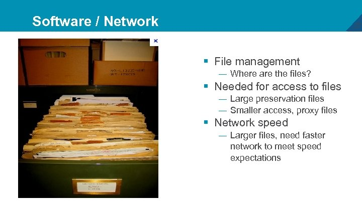 Software / Network 27 § File management — Where are the files? § Needed