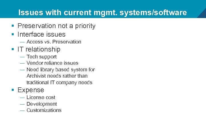 Issues with current mgmt. systems/software § Preservation not a priority § Interface issues —