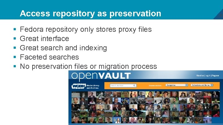 Access repository as preservation § § § Fedora repository only stores proxy files Great