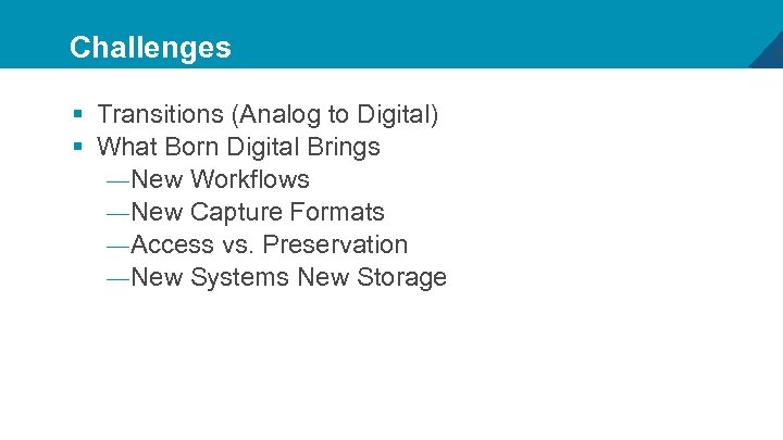 Challenges § Transitions (Analog to Digital) § What Born Digital Brings — New Workflows