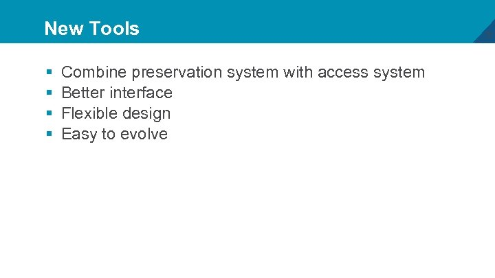 New Tools § § Combine preservation system with access system Better interface Flexible design