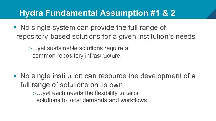 Hydra Fundamental Assumption #1 & 2 § No single system can provide the full