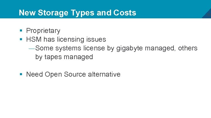 New Storage Types and Costs § Proprietary § HSM has licensing issues — Some