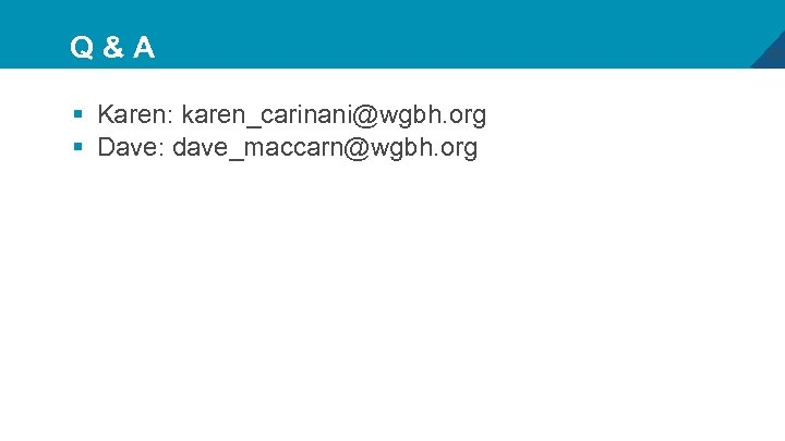 Q&A § Karen: karen_carinani@wgbh. org § Dave: dave_maccarn@wgbh. org 37