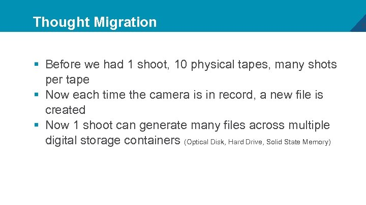 Thought Migration § Before we had 1 shoot, 10 physical tapes, many shots per