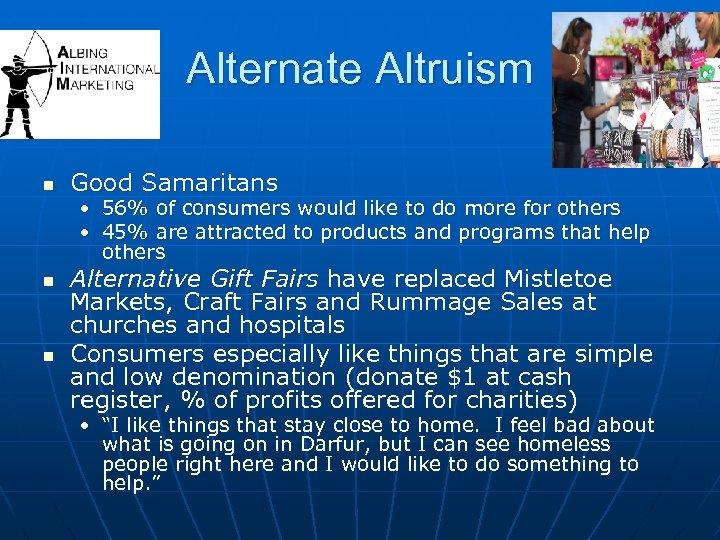 Alternate Altruism n Good Samaritans • • n n 56% of consumers would like